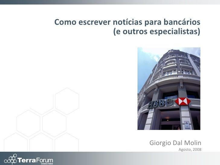 Como escrever notícias para bancários               (e outros especialistas)                             Giorgio Dal Molin...