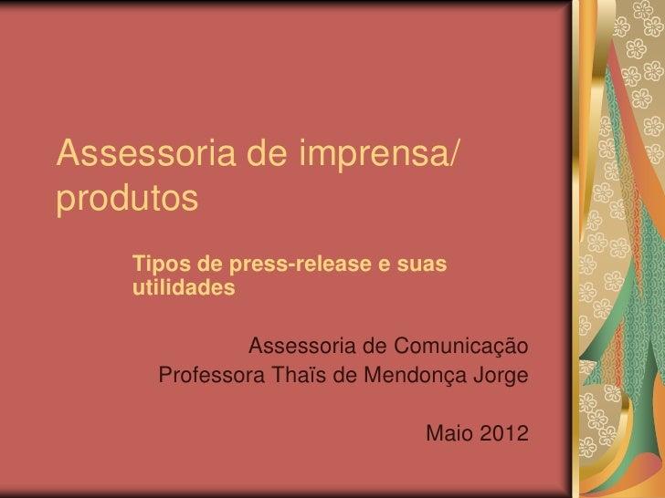 Assessoria de imprensa/produtos    Tipos de press-release e suas    utilidades              Assessoria de Comunicação     ...