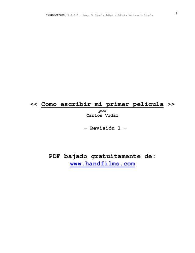 INSTRUCTIVOS: K.I.S.S - Keep It Symple Idiot / Idiota Mantenelo Simple 1 << Como escribir mi primer película >> por Carlos...
