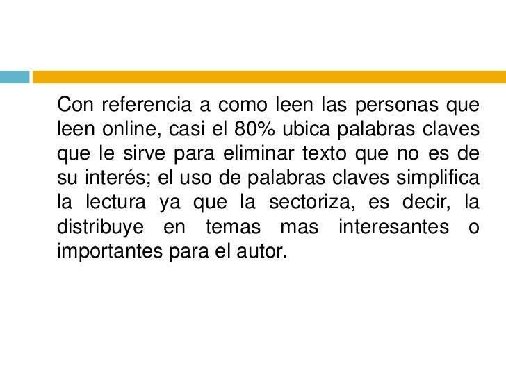 Con referencia a como leen las personas que leen online, casi el 80% ubica palabras claves que le sirve para eliminar tex...