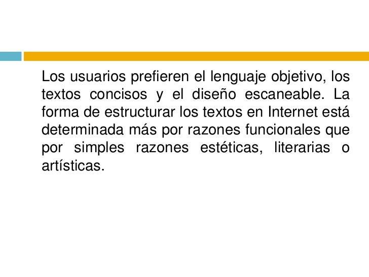 Los usuarios prefieren el lenguaje objetivo, los textos concisos y el diseño escaneable. La forma de estructurar los text...