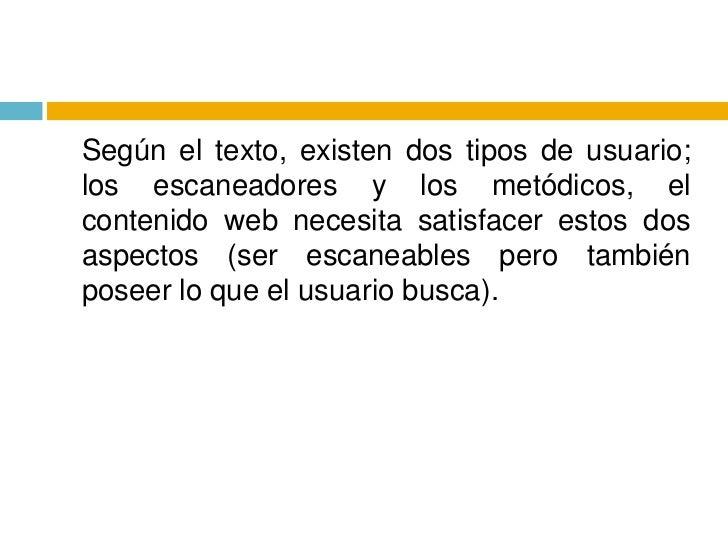 Según el texto, existen dos tipos de usuario; los escaneadores y los metódicos, el contenido web necesita satisfacer esto...