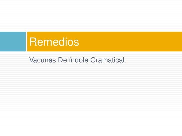 Vacunas De índole Gramatical.<br />Remedios<br />