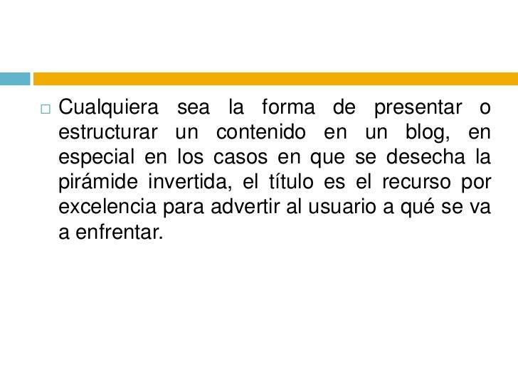 Cualquiera sea la forma de presentar o estructurar un contenido en un blog, en especial en los casos en que se desecha la ...