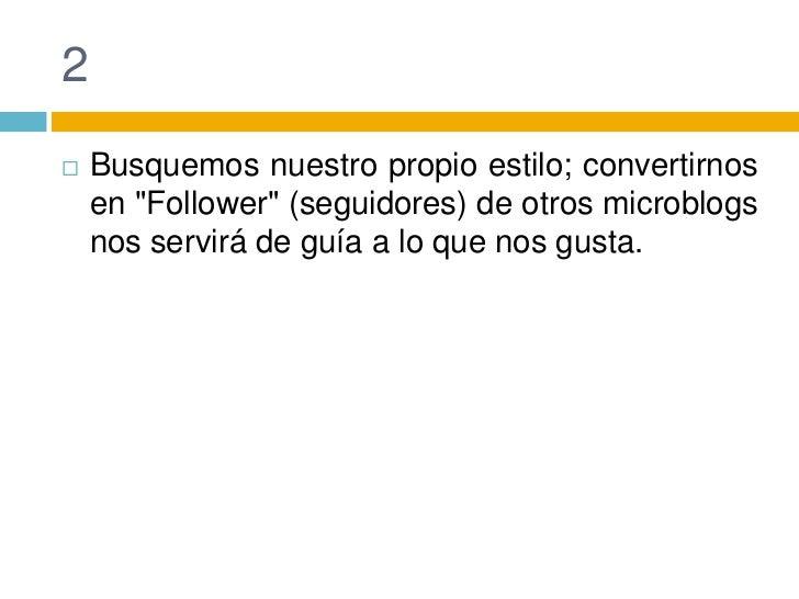 """2<br />Busquemos nuestro propio estilo; convertirnos en """"Follower"""" (seguidores) de otros microblogs nos servirá de guía a ..."""