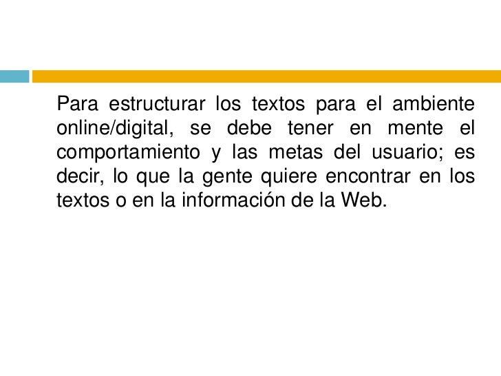 Para estructurar los textos para el ambiente online/digital, se debe tener en mente el comportamiento y las metas del usu...