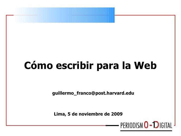 Cómo escribir para la Web Lima, 5 de noviembre de  2009  [email_address]