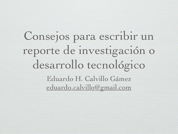 Consejos para escribir unreporte de investigación o  desarrollo tecnológico    Eduardo H. Calvillo Gámez    eduardo.calvil...