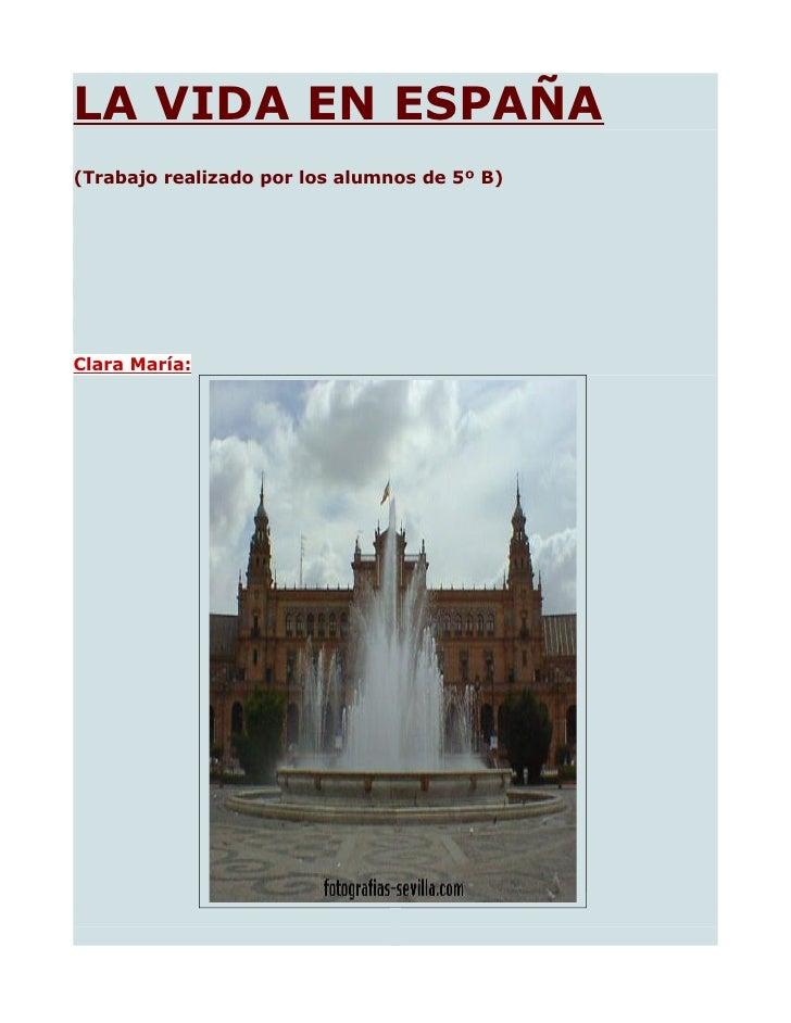 LA VIDA EN ESPAÑA (Trabajo realizado por los alumnos de 5º B)     Clara María: