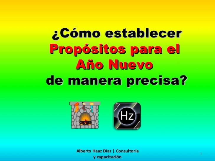 <ul><ul><ul><li>¿Cómo establecer  Propósitos para el  </li></ul></ul></ul><ul><ul><ul><li>Año Nuevo  </li></ul></ul></ul><...