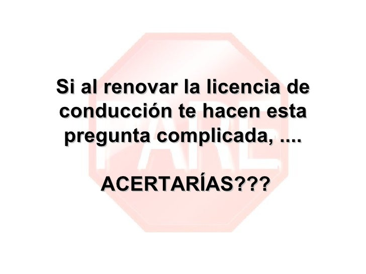 Si al renovar la licencia deconducción te hacen esta pregunta complicada, ....    ACERTARÍAS???