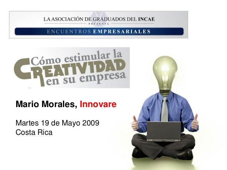 Mario Morales, Innovare  Martes 19 de Mayo 2009 Costa Rica