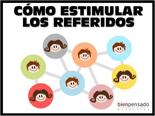 www.bienpensado.com   CÓMO ESTIMULAR LOS REFERIDOS