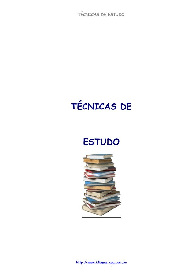 TÉCNICAS DE ESTUDO http://www.idiomas.xpg.com.br TÉCNICAS DE ESTUDO