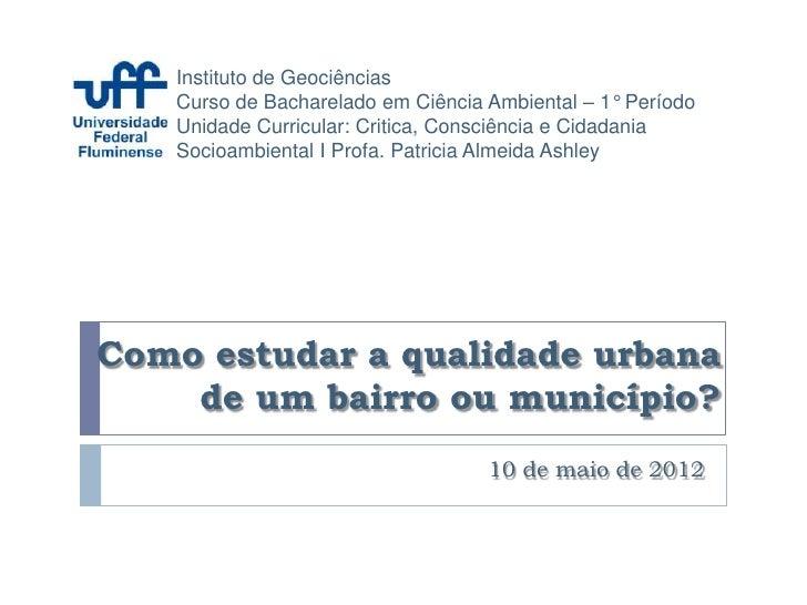 Instituto de Geociências   Curso de Bacharelado em Ciência Ambiental – 1° Período   Unidade Curricular: Critica, Consciênc...