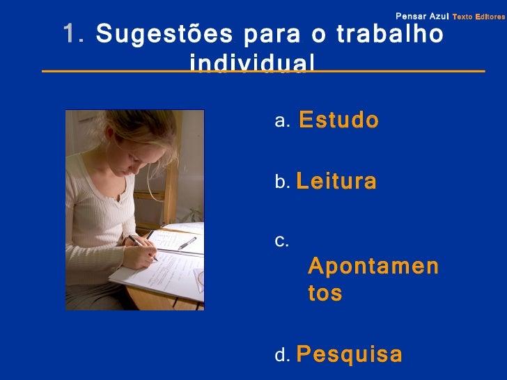 <ul><li>a.  Estudo </li></ul><ul><li>b.  Leitura </li></ul><ul><li>c.   Apontamentos </li></ul><ul><li>d.  Pesquisa </li><...
