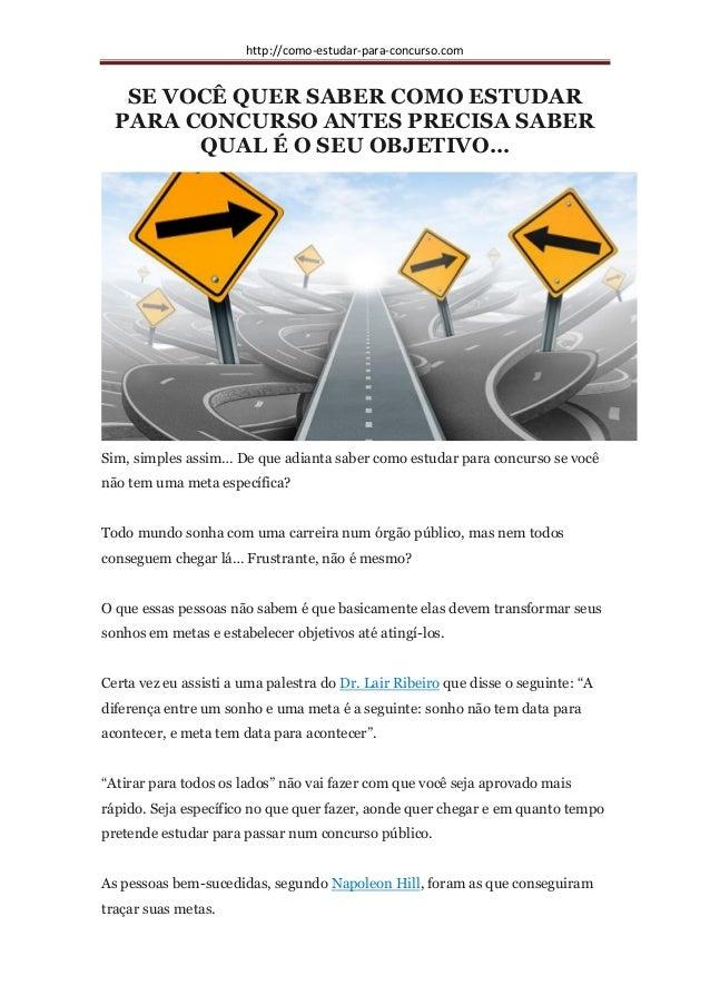 http://como-estudar-para-concurso.com SE VOCÊ QUER SABER COMO ESTUDAR PARA CONCURSO ANTES PRECISA SABER QUAL É O SEU OBJET...