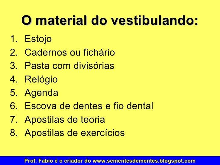 O material do vestibulando: <ul><li>Estojo </li></ul><ul><li>Cadernos ou fichário </li></ul><ul><li>Pasta com divisórias <...