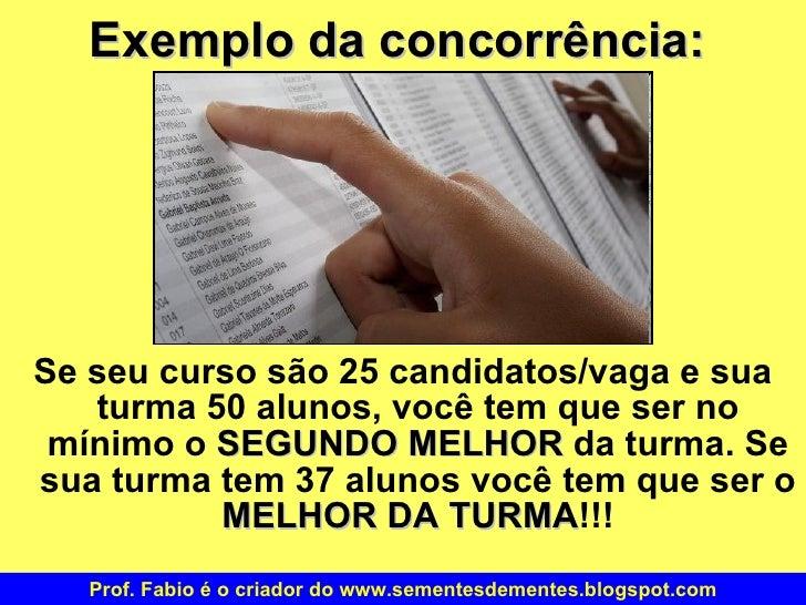 Exemplo da concorrência: <ul><li>Se seu curso são 25 candidatos/vaga e sua turma 50 alunos, você tem que ser no mínimo o  ...