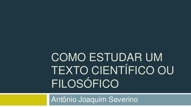 COMO ESTUDAR UMTEXTO CIENTÍFICO OUFILOSÓFICOAntônio Joaquim Severino