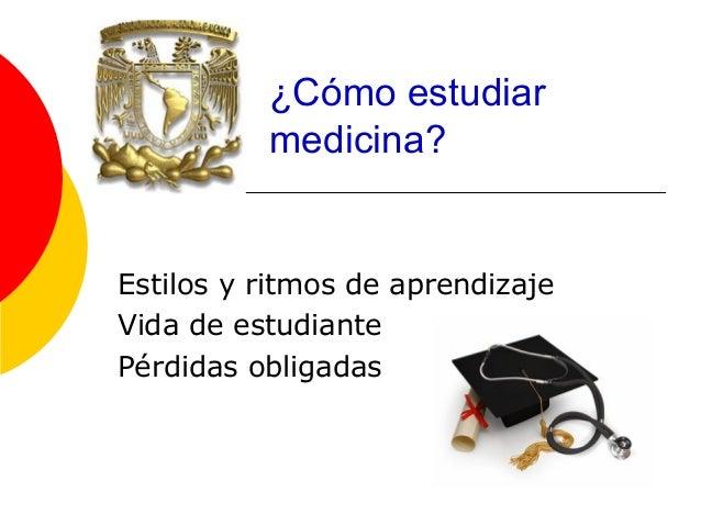 ¿Cómo estudiar  medicina?  Estilos y ritmos de aprendizaje  Vida de estudiante  Pérdidas obligadas