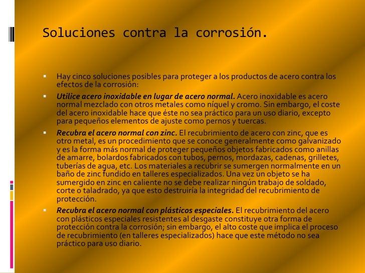 Soluciones contra la corrosión.   Hay cinco soluciones posibles para proteger a los productos de acero contra los    efec...