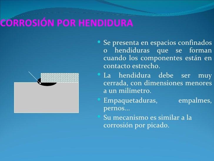 CORROSIÓN POR HENDIDURA                 Se presenta en espacios confinados                  o hendiduras que se forman   ...