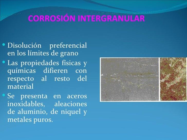 CORROSIÓN INTERGRANULAR Disolución    preferencial  en los límites de grano Las propiedades físicas y  químicas difieren...
