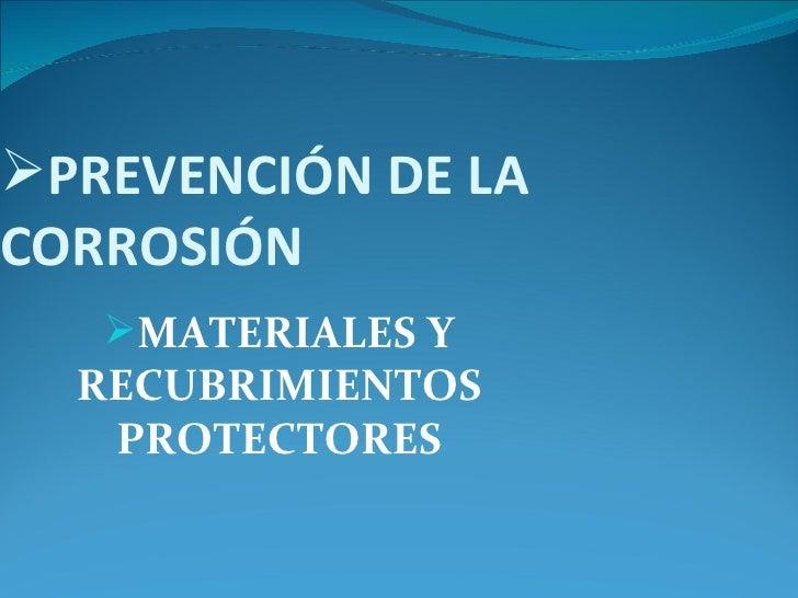 PREVENCIÓN DE LACORROSIÓN   MATERIALES Y  RECUBRIMIENTOS   PROTECTORES