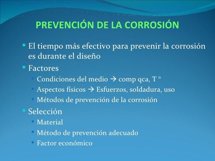 PREVENCIÓN DE LA CORROSIÓN El tiempo más efectivo para prevenir la corrosión  es durante el diseño Factores   Condicion...