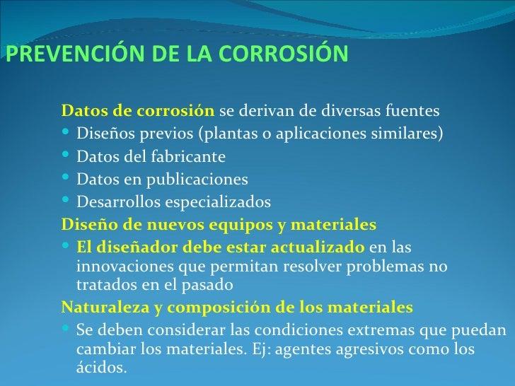 PREVENCIÓN DE LA CORROSIÓN    Datos de corrosión se derivan de diversas fuentes     Diseños previos (plantas o aplicacion...