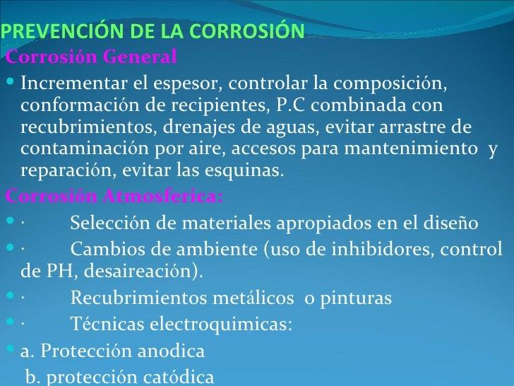 PREVENCIÓN DE LA CORROSIÓNCorrosión General Incrementar el espesor, controlar la composición,  conformación de recipiente...