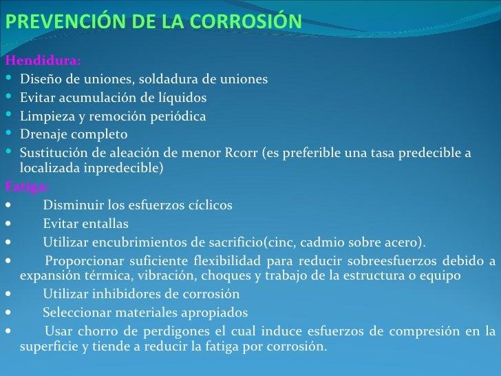 PREVENCIÓN DE LA CORROSIÓNHendidura: Diseño de uniones, soldadura de uniones Evitar acumulación de líquidos Limpieza y ...