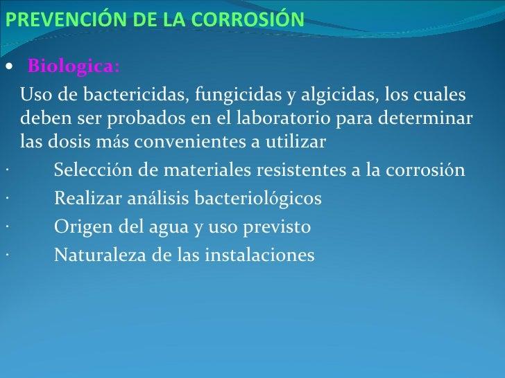 PREVENCIÓN DE LA CORROSIÓN• Biologica:    Uso de bactericidas, fungicidas y algicidas, los cuales    deben ser probados en...