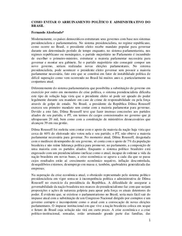 1 COMO EVITAR O ARRUINAMENTO POLÍTICO E ADMINISTRATIVO DO BRASIL Fernando Alcoforado* Modernamente, os países democráticos...