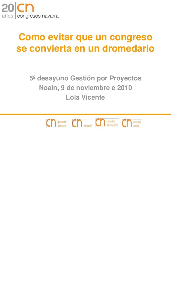 Como evitar que un congresose convierta en un dromedario  5º desayuno Gestión por Proyectos     Noain, 9 de noviembre e 20...