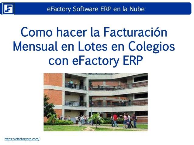 eFactory Software ERP en la Nube https://efactoryerp.com/ Como hacer la Facturación Mensual en Lotes en Colegios con eFact...