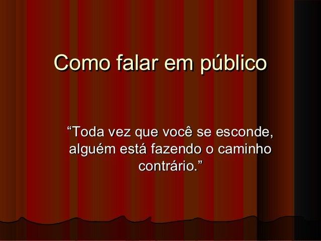 """Como falar em públicoComo falar em público """"""""Toda vez que você se esconde,Toda vez que você se esconde, alguém está fazend..."""