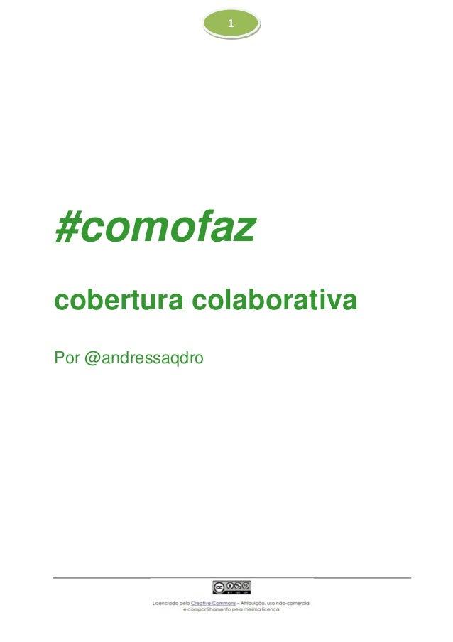 1 #comofaz cobertura colaborativa Por @andressaqdro