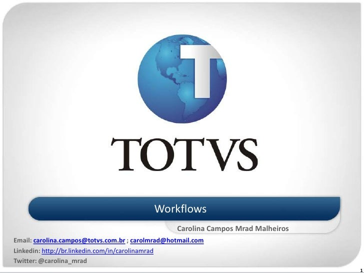 Workflows<br />Carolina Campos Mrad Malheiros<br />Email: carolina.campos@totvs.com.br ; carolmrad@hotmail.com<br />Linked...