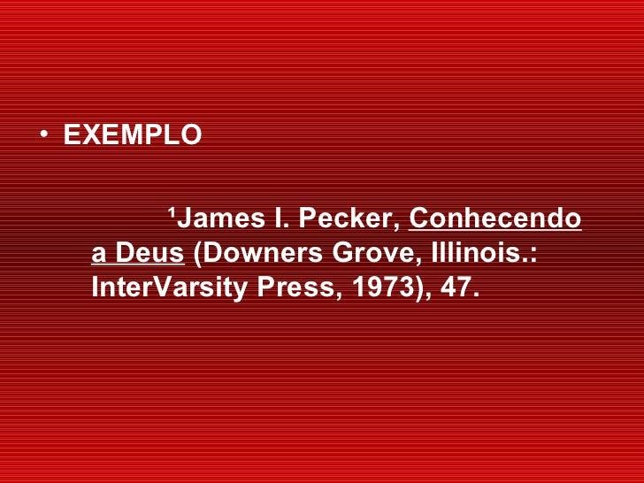 <ul><li>EXEMPLO </li></ul><ul><ul><li>¹ James I. Pecker,  Conhecendo a Deus  (Downers Grove, Illinois.: InterVarsity Press...