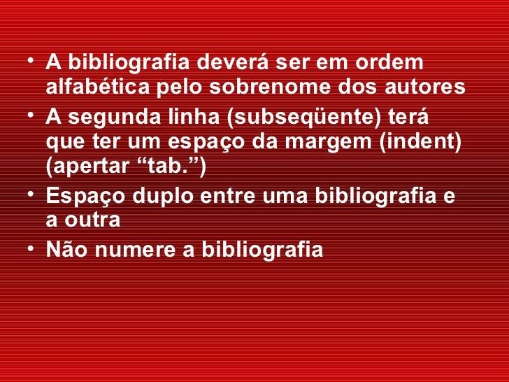 <ul><li>A bibliografia deverá ser em ordem alfabética pelo sobrenome dos autores </li></ul><ul><li>A segunda linha (subseq...