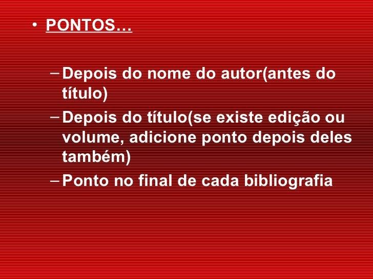 <ul><li>PONTOS… </li></ul><ul><ul><li>Depois  do nome do autor(antes do título) </li></ul></ul><ul><ul><li>Depois do  títu...