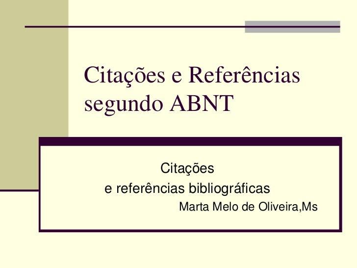 Citações e Referências segundo ABNT             Citações   e referências bibliográficas               Marta Melo de Olivei...