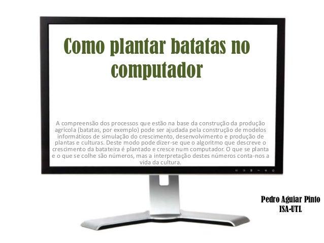 Como plantar batatas no         computador A compreensão dos processos que estão na base da construção da produção agrícol...