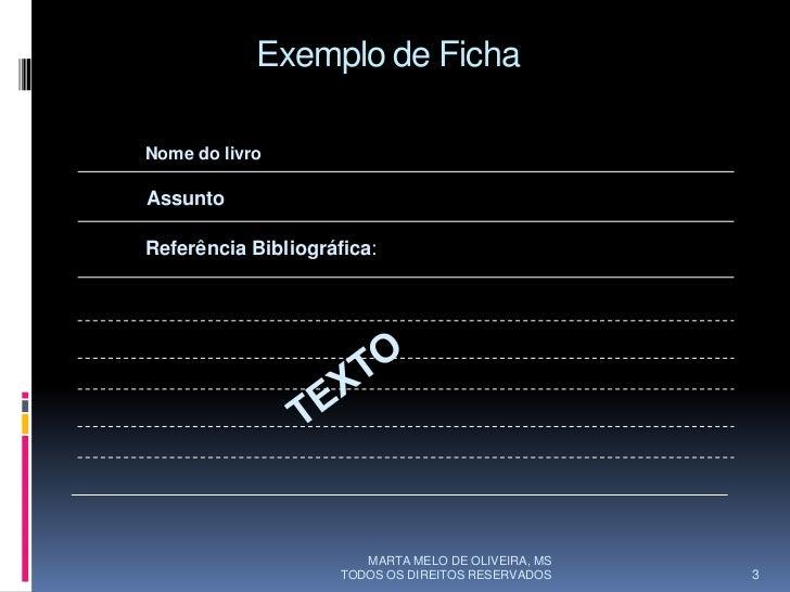 Exemplo de Ficha  Nome do livro  Assunto  Referência Bibliográfica:                             MARTA MELO DE OLIVEIRA, MS...