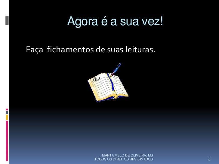 Agora é a sua vez!  Faça fichamentos de suas leituras.                         MARTA MELO DE OLIVEIRA, MS                 ...
