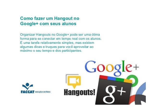 Como fazer um Hangout noGoogle+ com seus alunosOrganizar Hangouts no Google+ pode ser uma ótimaforma para se conectar em t...