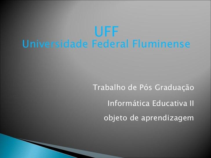 Trabalho de Pós Graduação Informática Educativa II objeto de aprendizagem UFF Universidade Federal Fluminense