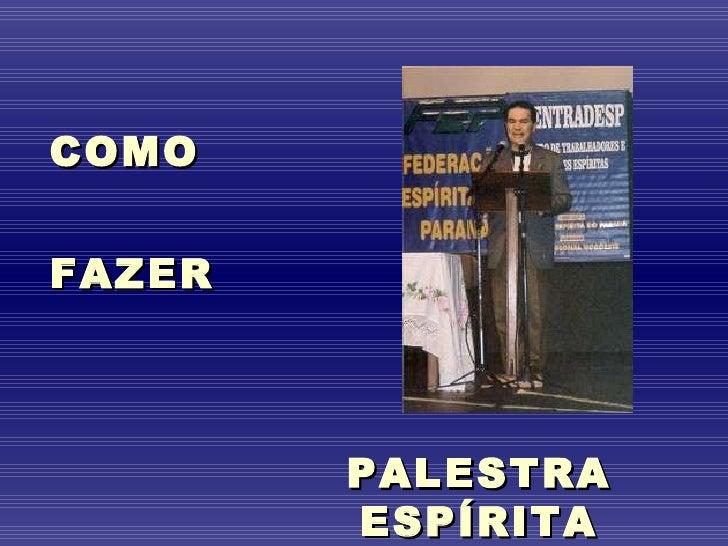 COMO  FAZER PALESTRA ESPÍRITA